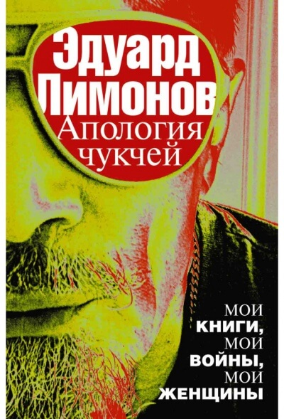 Апология чукчей. Мои книги, мои войны, мои женщины - Эдуард Лимонов